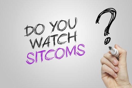 Hand writing do you watch sitcoms
