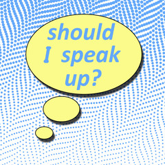 Thought bubble with Should I Speak Up text