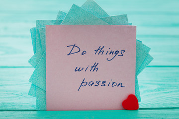 Stick with phrase - do things with passion. Selective focus