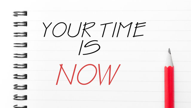 Your Time is Now  written on notebook page
