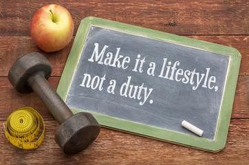 Make it a lifestyle, not a duty