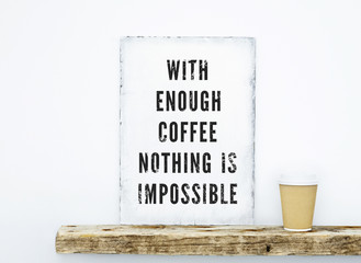 Hipster scandinavian design. Motivational quote COFFEE with cup
