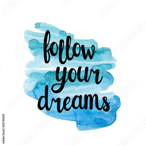 follow your dreams Chasing your dreams is not an easy task, and on the road to success  follow your heart one day i had a dream, i tried to chase it but i wasn't going nowhere.