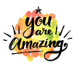 You are amazing. Сalligraphic inspiration quote on a watercolor background.