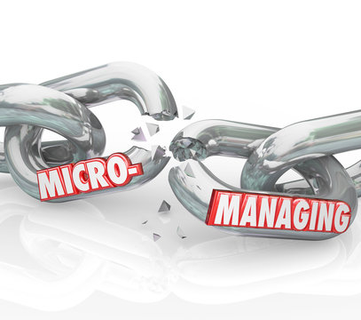 Micromanaging Words Breaking Chain Stopping Bad Management