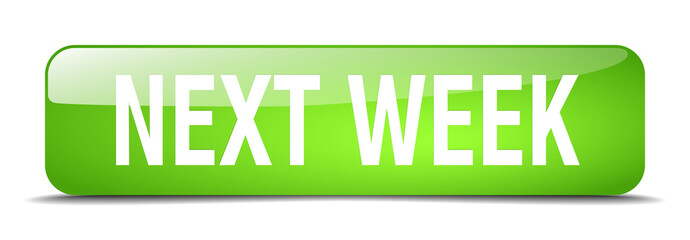 next week green square 3d realistic isolated web button