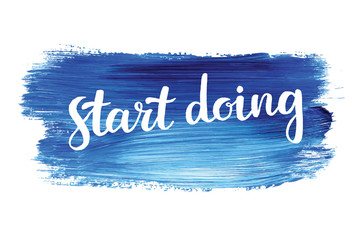 Start doing. Hand lettering quote on a creative vector background