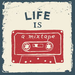 music hand drawn typography poster with tape. life is a mixtape.