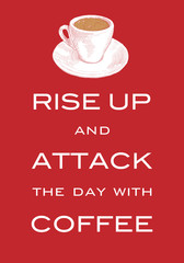 "Card Motto ""Rise up and attack the day with coffee"". Inspiring print slogan for t-shirt. Hand drawn cup of coffee. Red background."