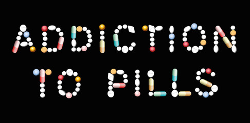 ADDICTION TO PILLS written with tablets, pills and capsules. Vector illustration on black background.