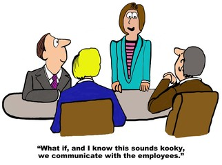Business cartoon showing a meeting and a businesswoman saying, 'what if, and I know this sounds kooky, we communicate with the employees'.