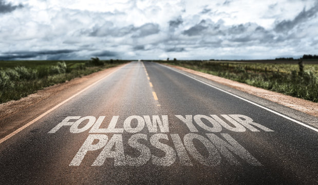Follow Your Passion written on rural road