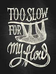 "Illustration of a sloth with ""Too slow for my flow"" hand drawn quote, white on the blackboard background"