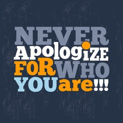 """"""" Never apologize for who you are"""" Quote Typographical retro Bac"""