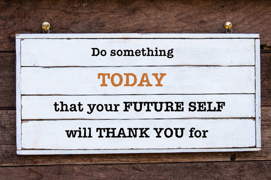 Inspirational message - Do Something Today That Your Future Self will Thank You for