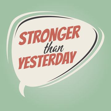 stronger than yesterday retro speech balloon