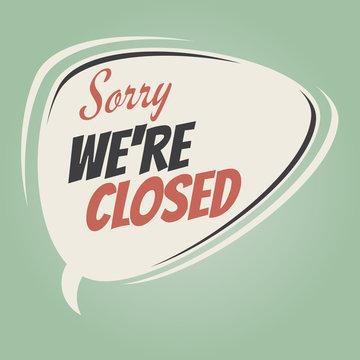 sorry we are closed retro speech balloon