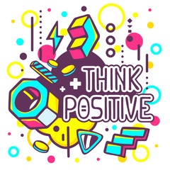 Vector illustration of colorful think positive quote on abstract