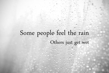 Some people feel the rain, other just get wet : Quotation