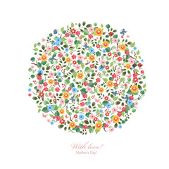 Round pattern of small flowers. Mother's day. With love.