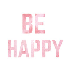 Be Happy written over white with a watercolor texture background
