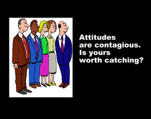 Business image showing five businesspeople and the words, 'Attitude are contagious.  Is yours worth catching?'.