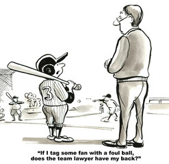"""Sports and legal cartoon showing a boy playing baseball asking a coach, """"If I tag some fan with a foul ball, does the team lawyer have my back?'."""