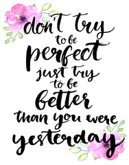 Don't try to be perfect, just try to be better than you were