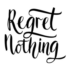 Regret nothing - inspirational quote, typography art. Black