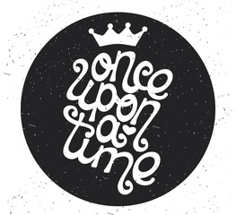 Once upon a time. Type design. Vector illustration