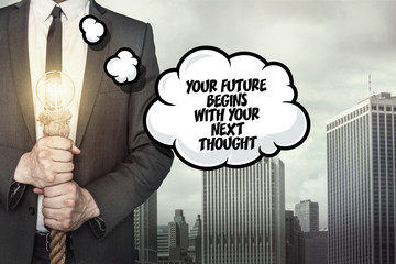 Your future begins with your next thought text on speech bubble