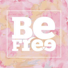 "Inspirational quote "" Be free"", on bright, modern watercolor bac"