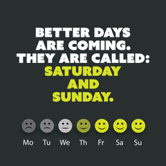 """Inspirational quote. """"Better days are coming. They are called: Saturday and Sunday."""" - Weekend is Coming Background Design Concept"""