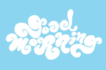 Good morning vector inscription. Hand drawn lettering quote for