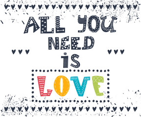 All you need is love. Inspirational message. Motivational cute g