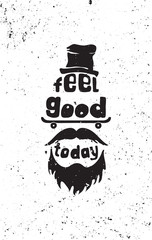 Feel good today. Hipster motivational quote poster