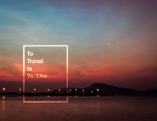 Meaningful quote on blurred seascape background, to travel is to