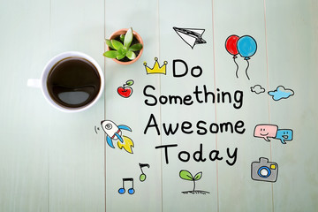 Do Something Awesome Today with a cup of coffee