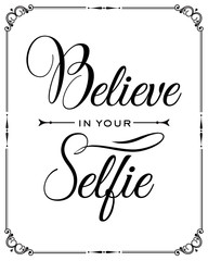 "Inspirational quote. ""Believe in your selfie"""