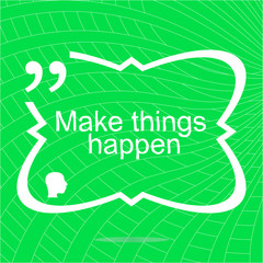 Make things happen. Inspirational motivational quote. Simple trendy design. Positive quote