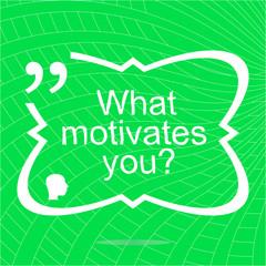 what motivates me. Inspirational motivational quote. Simple trendy design. Positive quote