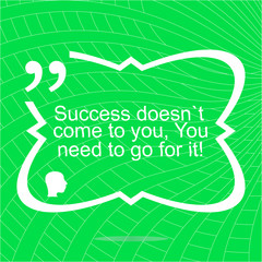 Inspirational motivational quote. Success doesnt come to you, you need to go for it. Simple trendy design.  Positive quote.