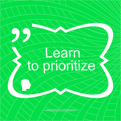 Learn to prioritize. Inspirational motivational quote. Simple trendy design. Positive quote