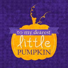 To my dearest little pumpkin Halloween phrase. Lettering design for card, t-shirt, template, banner, postcard, poster design. Grunge style vintage vector illustration.