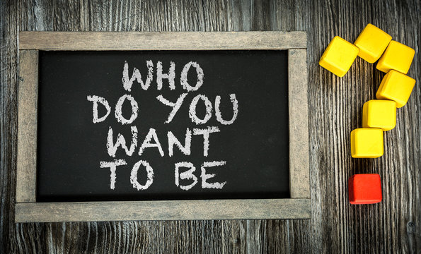 Who Do You Want To Be? written on chalkboard