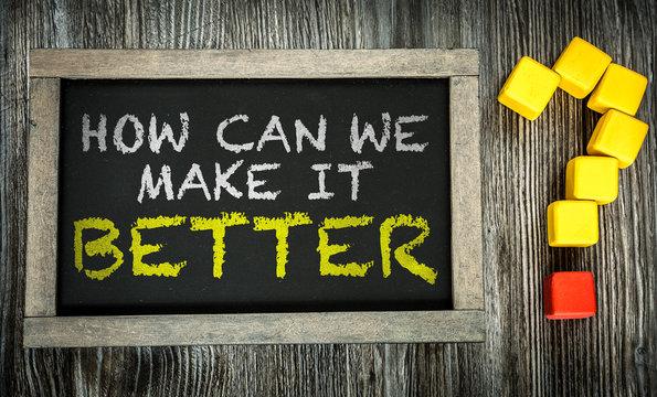 How Can We Make It Better? written on chalkboard