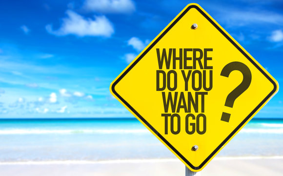 Where Do You Want to Go? sign with beach background