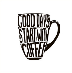 Handdrawn inspirational and encouraging quote - Good days start with coffee. Vector isolated typography design. Black on whote.