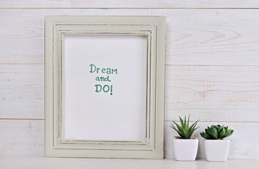 Motivation quotation dream and do. Life, Inspiration Quotes. Scandinavian or shabby chic style. Hipster Home interior decoration.