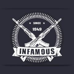 infamous since 1949, vintage grunge badge, sign, t-shirt design, print with crossed guns, rifles, vector illustration